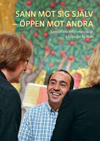 Bild på Sann mot sig själv- öppen mot andra, samtal om religionsteologi i Svenska kyrkan