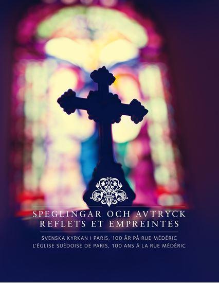 Bild på Speglingar och avtryck - Svenska kyrkan i Paris